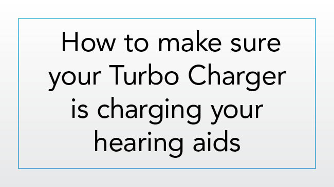 How to make sure your Turbo Charger is charging your hearing aids